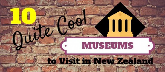 10 Quite Cool Museums to Visit in New Zealand Title